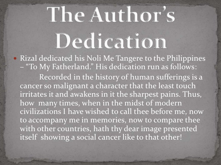 the dedication of noli me tangere Noli me tangere – josé rizal download noli me tangere ebook  noli me tángere (latin for touch me not) is a novel written by josé rizal, one of the national heroes of the philippines, during the colonization of the country by spain to describe perceived inequities of the spanish catholic priests and the ruling government.