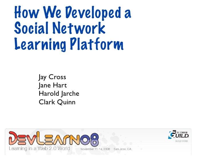 How We Developed a Social Net work Learning Platform     Jay Cross    Jane Hart    Harold Jarche    Clark Quinn