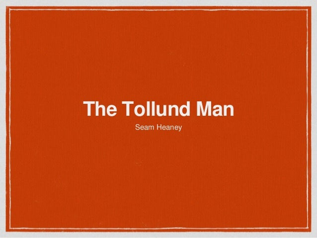 tollund man seamus heaney analysis Seamus heaney themes and key quotations this free resource is available at wwwteachitcouk seamus heaney - 2 - • 'the tollund man.