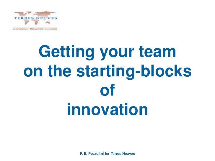 Getting your teamon the starting-blocks ofinnovation<br />F. E. Pozzolini for TerresNeuves<br />