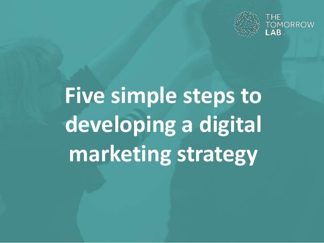 Five simple steps to developing a digital marketing strategy