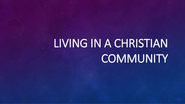 LIVING IN A CHRISTIAN COMMUNITY
