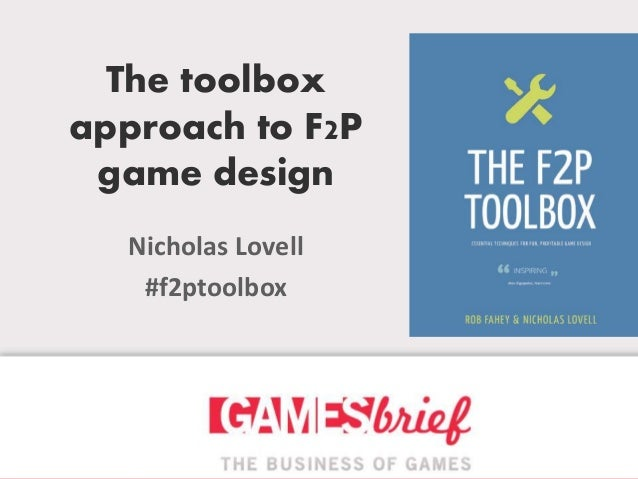 The toolbox approach to F2P game design Nicholas Lovell #f2ptoolbox