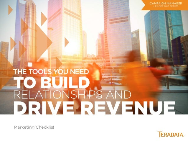 Marketing Checklist CAMPAIGN MANAGER LEADERSHIP SERIES THE TOOLS YOU NEED DRIVE REVENUE TO BUILD RELATIONSHIPS AND