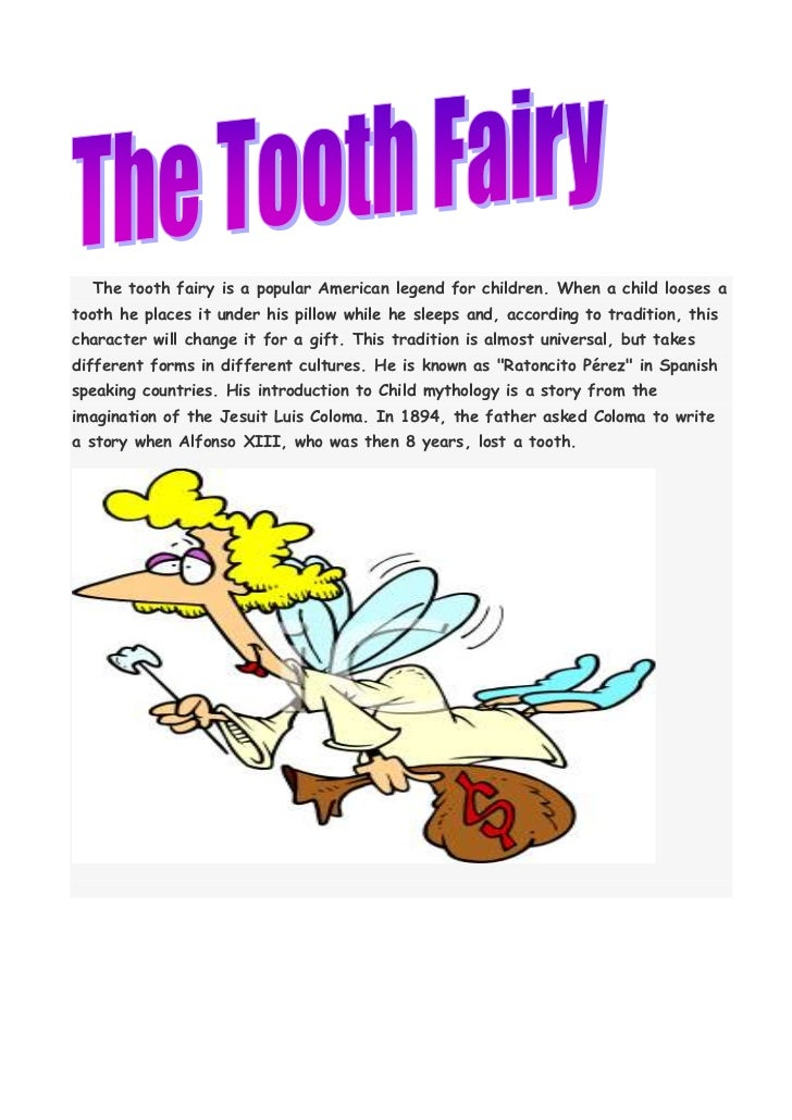 The tooth fairy is a popular American legend for children. When a child looses atooth he places it under his pillow while ...