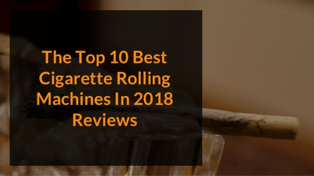 The Top 10 Best Cigarette Rolling Machines In 2018 Reviews
