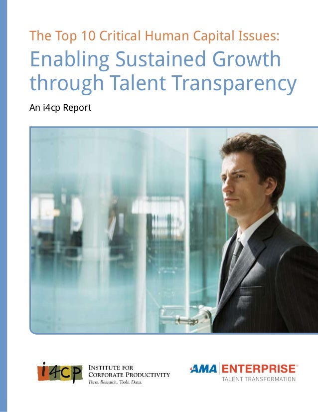 The Top 10 Critical Human Capital Issues: Enabling Sustained Growth through Talent Transparency An i4cp Report Peers. Rese...