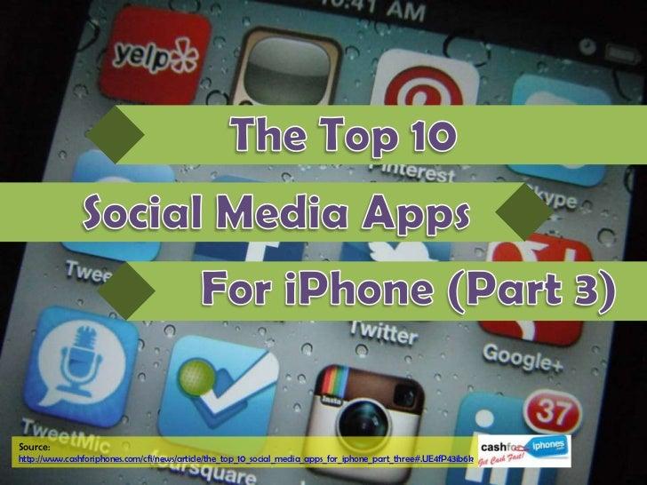 Source:http://www.cashforiphones.com/cfi/news/article/the_top_10_social_media_apps_for_iphone_part_three#.UE4fP43ib6k