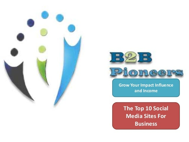 Grow Your Impact Influence and Income The Top 10 Social Media Sites For Business