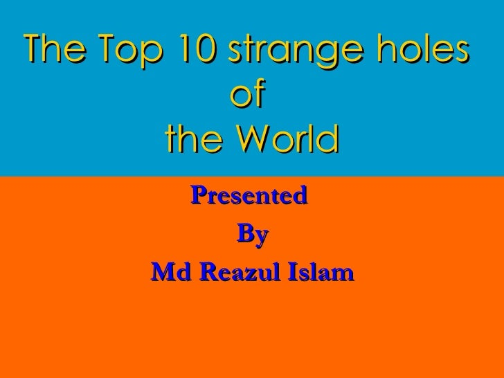 The Top 10strange holes  of  the World Presented  By Md Reazul Islam