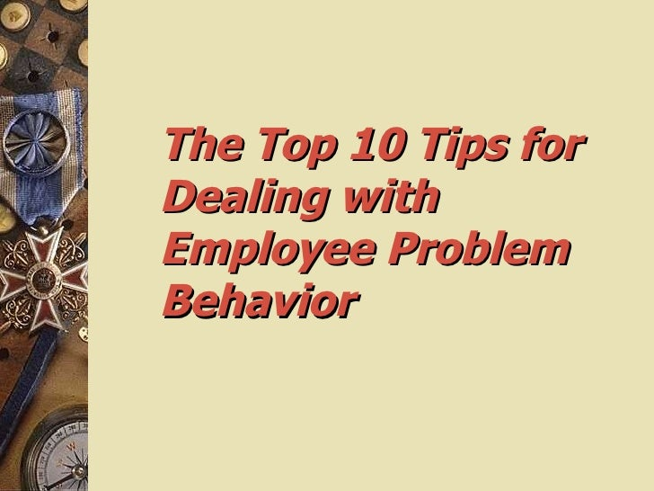 The Top 10 Tips for  Dealing with Employee Problem Behavior