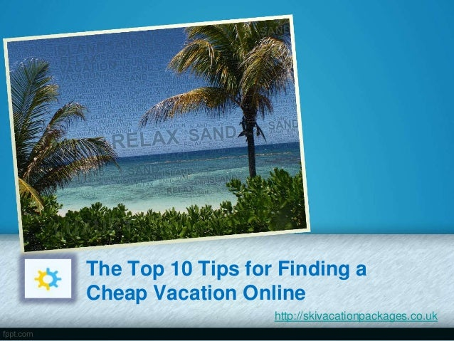 The Top 10 Tips for Finding a Cheap Vacation Online