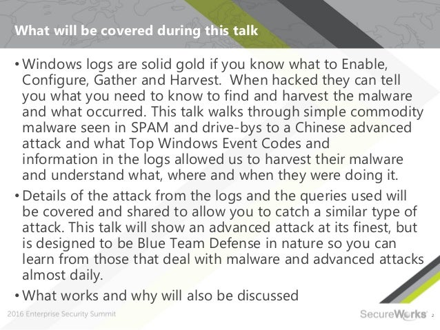2 What will be covered during this talk • Windows logs are solid gold if you know what to Enable, Configure, Gather and Ha...