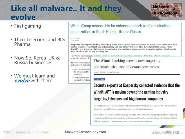 21 Like all malware.. It and they evolve • First gaming • Then Telecoms and BIG Pharma • Now So. Korea, UK & Russia busine...