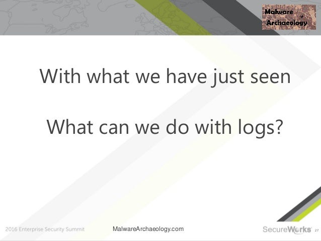 27 With what we have just seen What can we do with logs? MalwareArchaeology.com