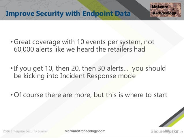 30 Improve Security with Endpoint Data •Great coverage with 10 events per system, not 60,000 alerts like we heard the reta...