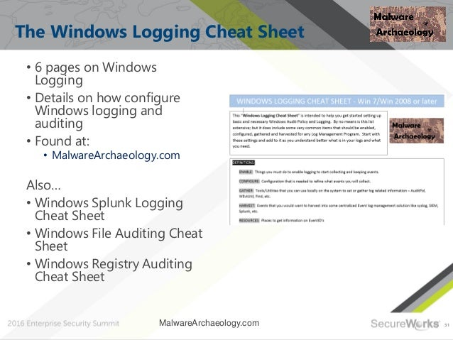 31 The Windows Logging Cheat Sheet • 6 pages on Windows Logging • Details on how configure Windows logging and auditing • ...