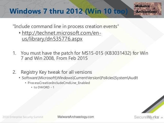 "36 Windows 7 thru 2012 (Win 10 too) ""Include command line in process creation events"" • http://technet.microsoft.com/en- u..."