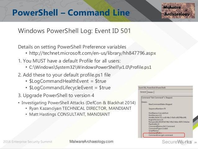 38 PowerShell – Command Line Windows PowerShell Log: Event ID 501 Details on setting PowerShell Preference variables • htt...