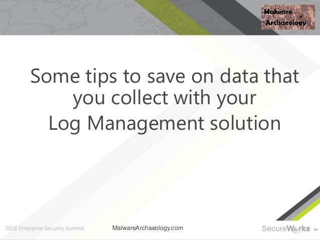 42 Some tips to save on data that you collect with your Log Management solution MalwareArchaeology.com