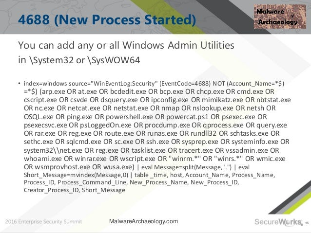 45 4688 (New Process Started) You can add any or all Windows Admin Utilities in System32 or SysWOW64 • index=windows sourc...