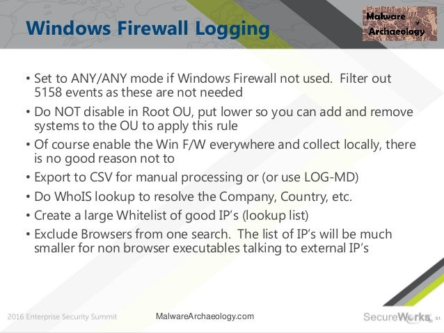 51 Windows Firewall Logging • Set to ANY/ANY mode if Windows Firewall not used. Filter out 5158 events as these are not ne...