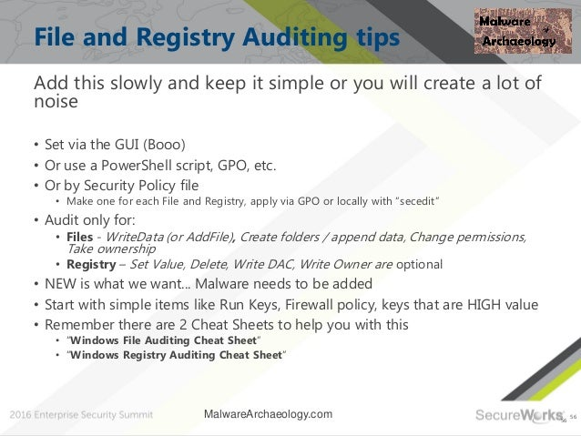 56 File and Registry Auditing tips Add this slowly and keep it simple or you will create a lot of noise • Set via the GUI ...
