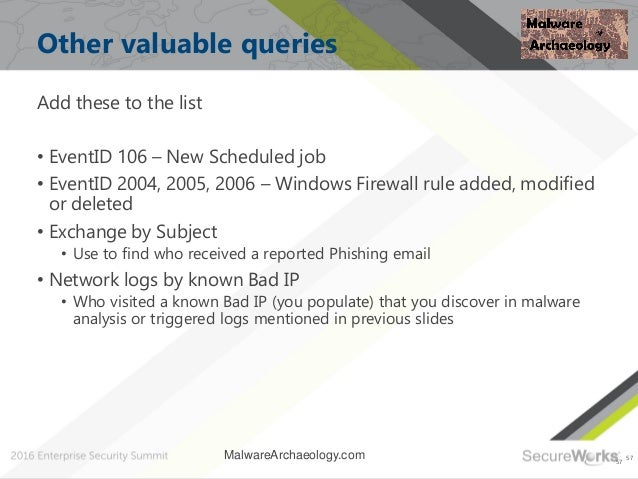 57 Other valuable queries Add these to the list • EventID 106 – New Scheduled job • EventID 2004, 2005, 2006 – Windows Fir...