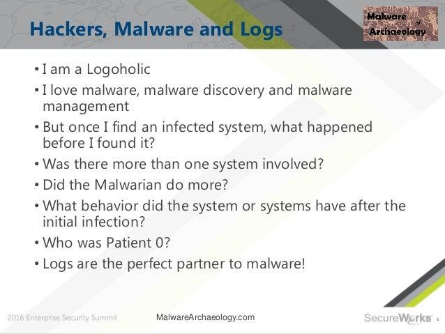 6 Hackers, Malware and Logs • I am a Logoholic • I love malware, malware discovery and malware management • But once I fin...