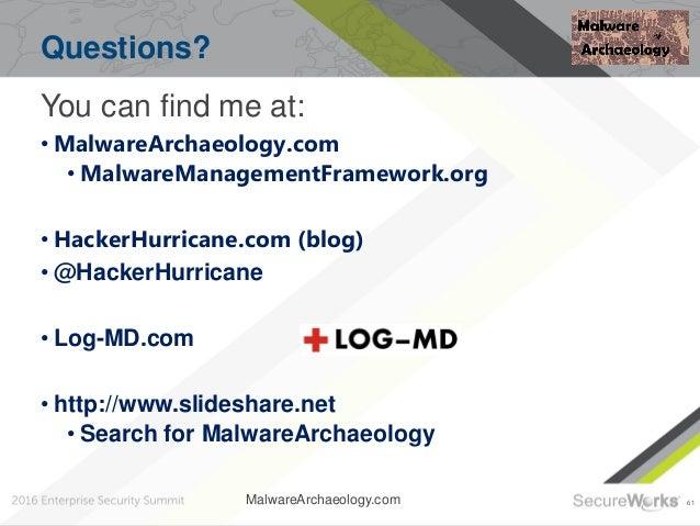 61 Questions? You can find me at: • MalwareArchaeology.com • MalwareManagementFramework.org • HackerHurricane.com (blog) •...