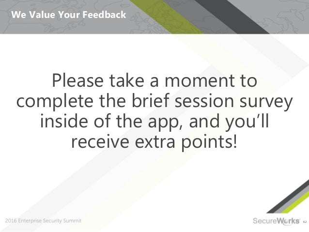 62 We Value Your Feedback Please take a moment to complete the brief session survey inside of the app, and you'll receive ...