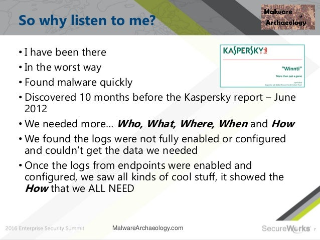 7 So why listen to me? • I have been there • In the worst way • Found malware quickly • Discovered 10 months before the Ka...