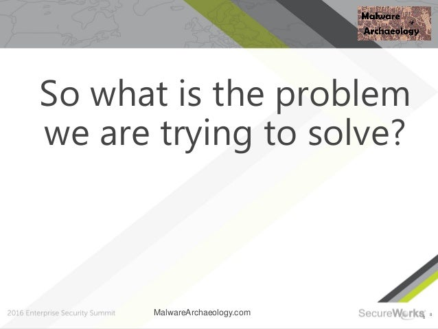 8 8 So what is the problem we are trying to solve? MalwareArchaeology.com