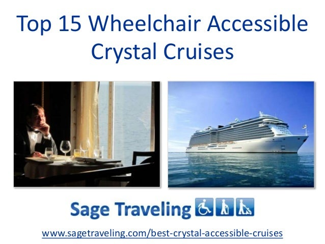 Top 15 Wheelchair Accessible  Crystal Cruises  www.sagetraveling.com/best-crystal-accessible-cruises