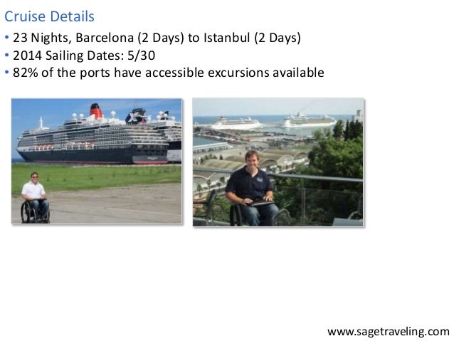www.sagetraveling.com  Cruise Details  • 23 Nights, Barcelona (2 Days) to Istanbul (2 Days)  • 2014 Sailing Dates: 5/30  •...