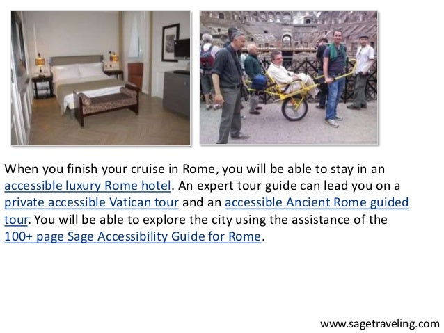When you finish your cruise in Rome, you will be able to stay in an  accessible luxury Rome hotel. An expert tour guide ca...