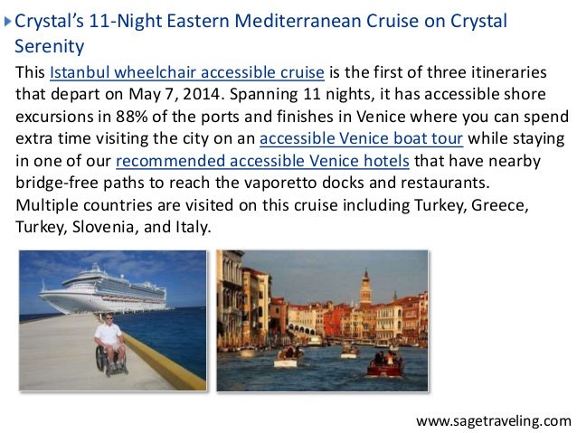 Crystal's 11-Night Eastern Mediterranean Cruise on Crystal  Serenity  This Istanbul wheelchair accessible cruise is the fi...