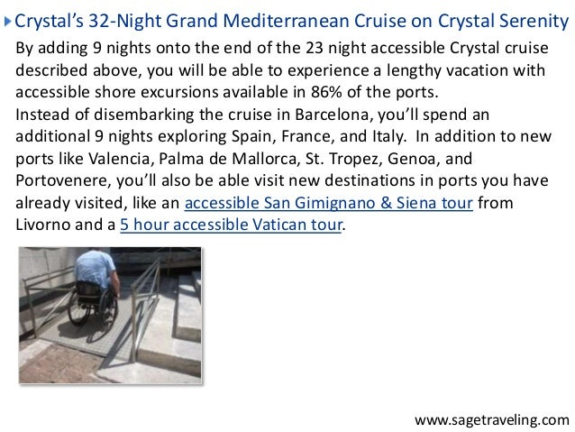 Crystal's 32-Night Grand Mediterranean Cruise on Crystal Serenity  By adding 9 nights onto the end of the 23 night accessi...