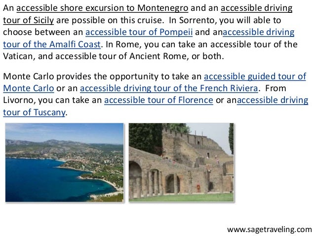 An accessible shore excursion to Montenegro and an accessible driving  tour of Sicily are possible on this cruise. In Sorr...