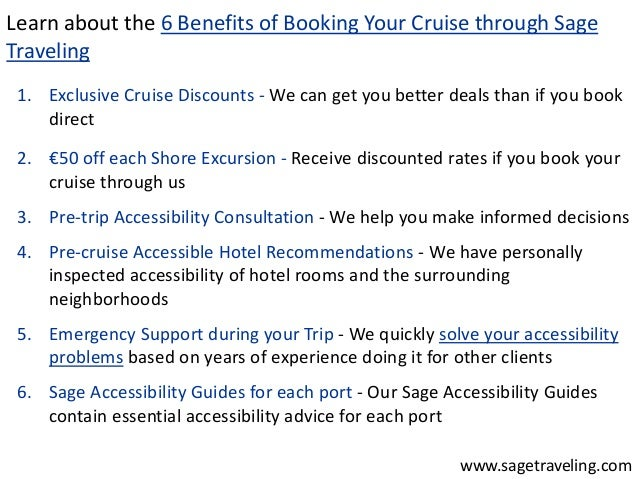 Learn about the 6 Benefits of Booking Your Cruise through Sage  Traveling  1. Exclusive Cruise Discounts - We can get you ...