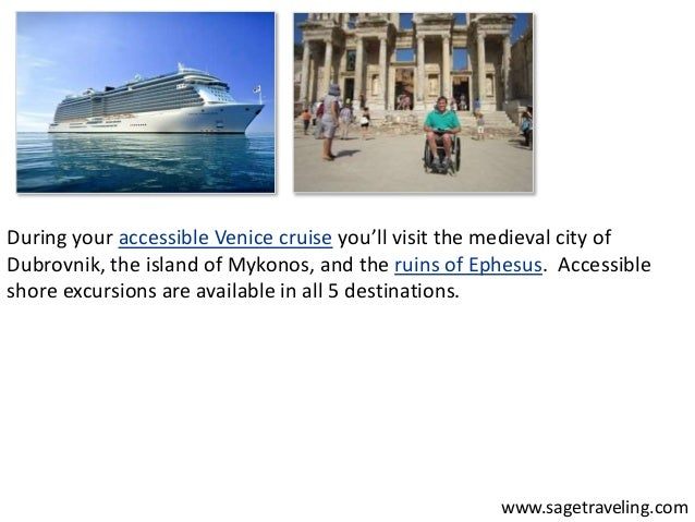 During your accessible Venice cruise you'll visit the medieval city of  Dubrovnik, the island of Mykonos, and the ruins of...