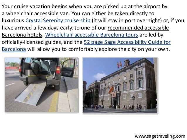 Your cruise vacation begins when you are picked up at the airport by  a wheelchair accessible van. You can either be taken...
