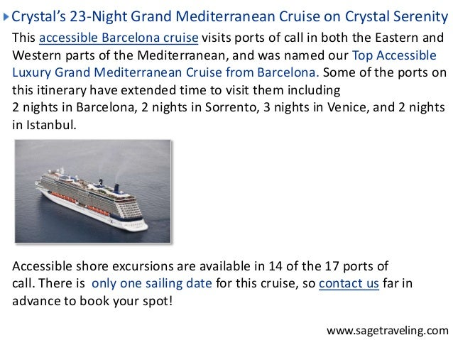 Crystal's 23-Night Grand Mediterranean Cruise on Crystal Serenity  This accessible Barcelona cruise visits ports of call i...