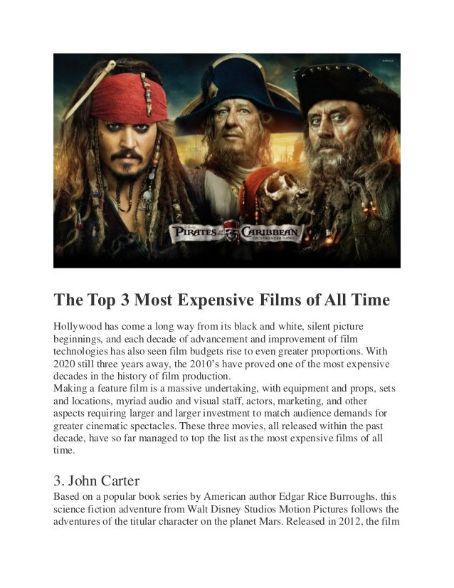 The Top 3 Most Expensive Films of All Time Hollywood has come a long way from its black and white, silent picture beginnin...