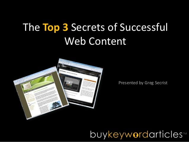 The Top 3 Secrets of Successful        Web Content                    Presented by Greg Secrist