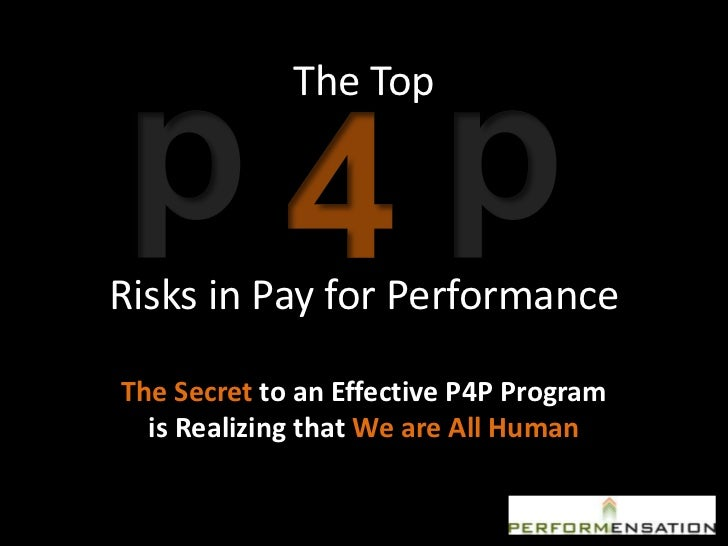 The TopRisks in Pay for PerformanceThe Secret to an Effective P4P Program  is Realizing that We are All Human