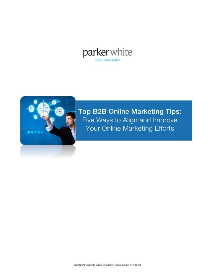 Top B2B Online Marketing Tips:           Five Ways to Align and Improve            Your Online Marketing Effort...