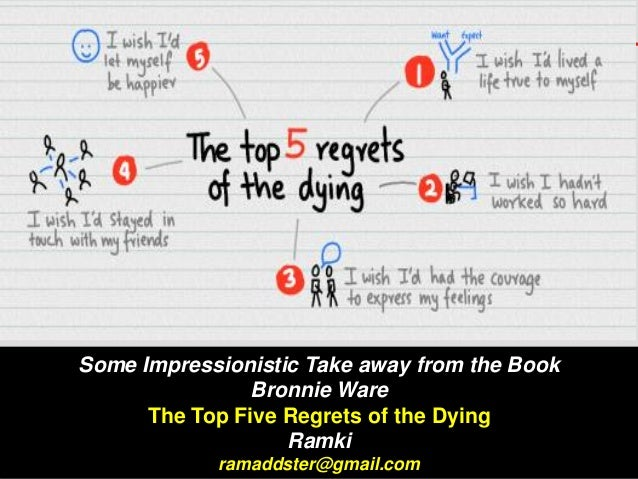 Some Impressionistic Take away from the Book Bronnie Ware The Top Five Regrets of the Dying Ramki ramaddster@gmail.com
