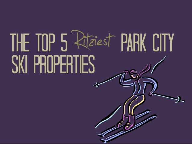 Ritziest Park City  The Top 5 Ski Properties