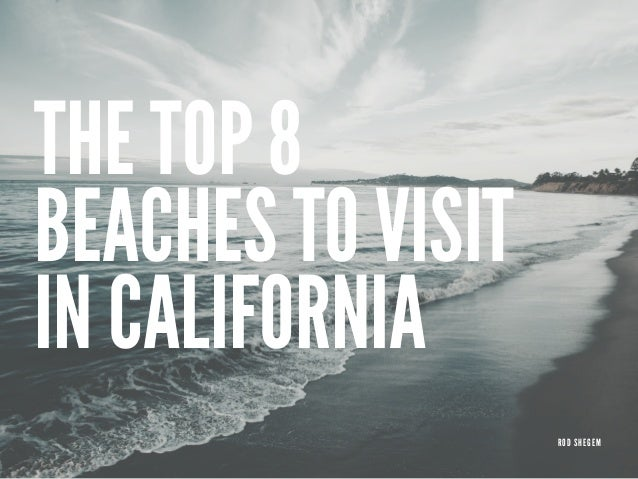 THE TOP 8 BEACHES TO VISIT IN CALIFORNIA ROD SHEGEM